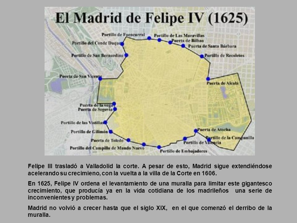 El gran impulso para la expansión de Madrid comienza con el reinado de Felipe II, quien instala en 1561 la Corte en la villa. Con esto se inicia el pe