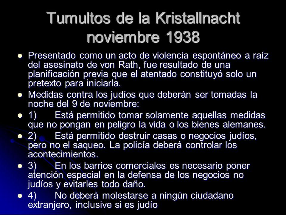 Tumultos de la Kristallnacht noviembre 1938 Presentado como un acto de violencia espontáneo a raíz del asesinato de von Rath, fue resultado de una planificación previa que el atentado constituyó solo un pretexto para iniciarla.