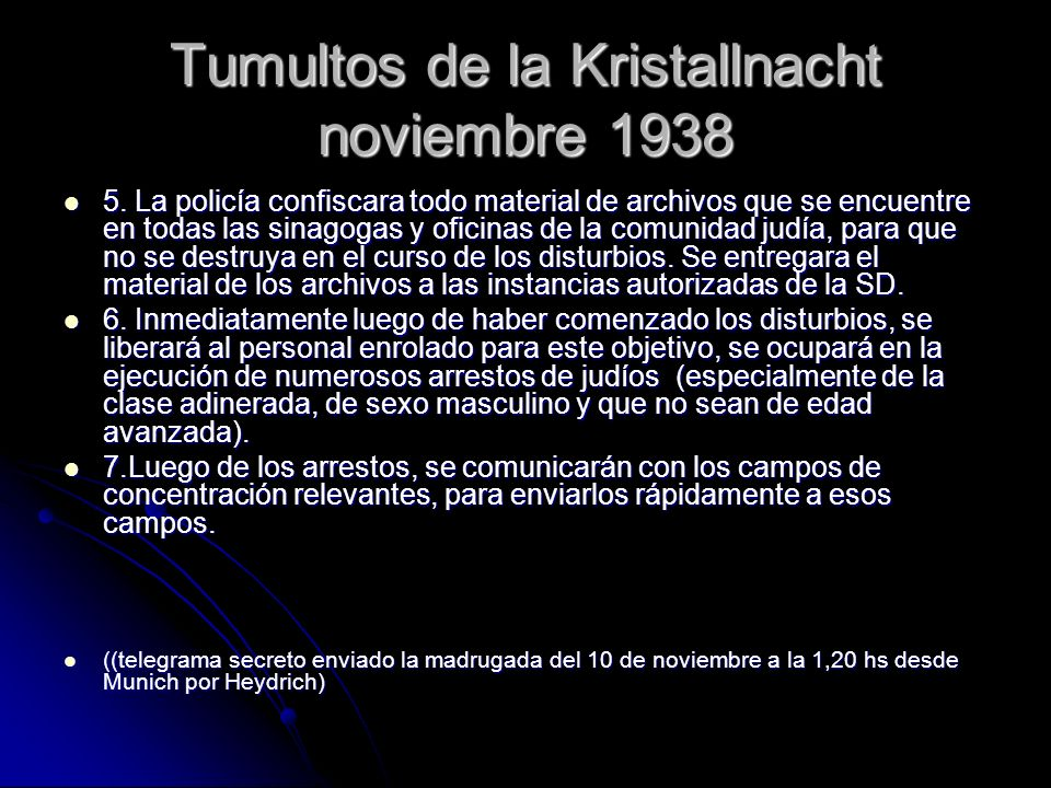 Tumultos de la Kristallnacht noviembre 1938 5. La policía confiscara todo material de archivos que se encuentre en todas las sinagogas y oficinas de l