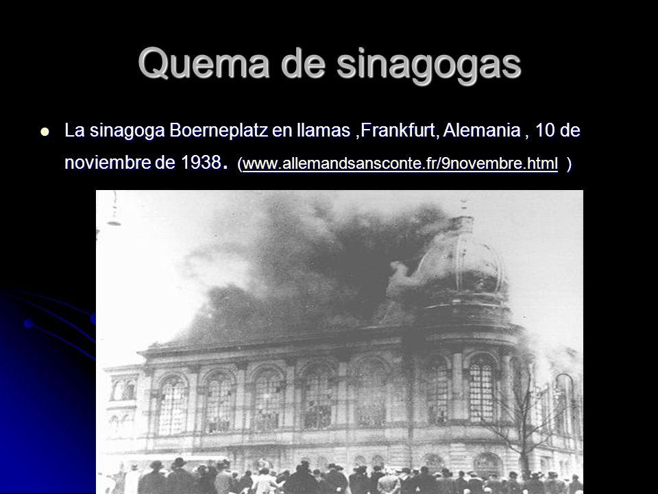 Quema de sinagogas La sinagoga Boerneplatz en llamas,Frankfurt, Alemania, 10 de noviembre de 1938. (www.allemandsansconte.fr/9novembre.html ) La sinag