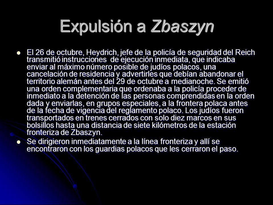 Expulsión a Zbaszyn El 26 de octubre, Heydrich, jefe de la policía de seguridad del Reich transmitió instrucciones de ejecución inmediata, que indicab