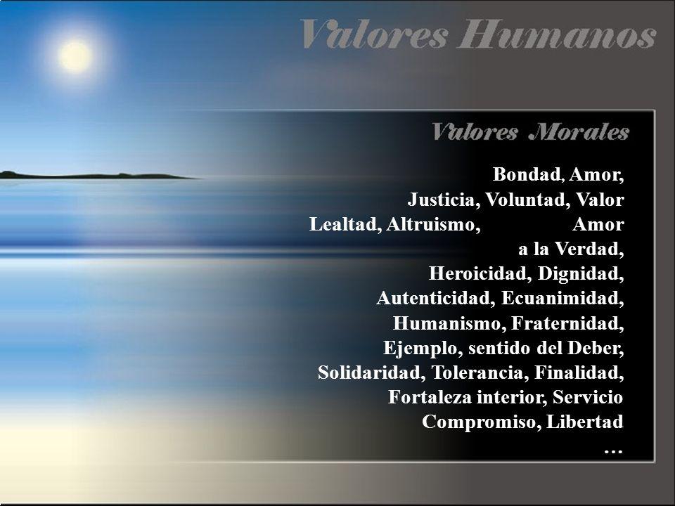 Bondad, Amor, Justicia, Voluntad, Valor Lealtad, Altruismo, Amor a la Verdad, Heroicidad, Dignidad, Autenticidad, Ecuanimidad, Humanismo, Fraternidad,