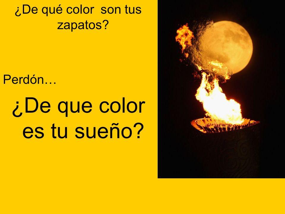 ¿De qué color son tus zapatos? Perdón… ¿De que color es tu sueño?