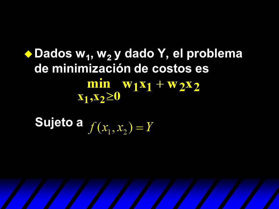 u Dados w 1, w 2 y dado Y, el problema de minimización de costos es Sujeto a