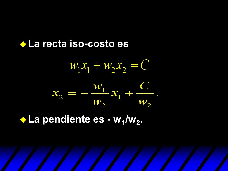 u La recta iso-costo es u La pendiente es - w 1 /w 2.