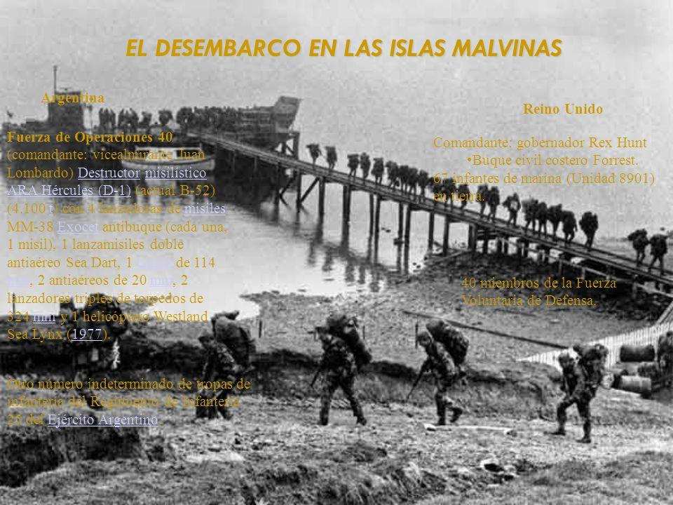 EL DESEMBARCO EN LAS ISLAS MALVINAS EL DESEMBARCO EN LAS ISLAS MALVINAS Argentina Reino Unido Fuerza de Operaciones 40 (comandante: vicealmirante Juan