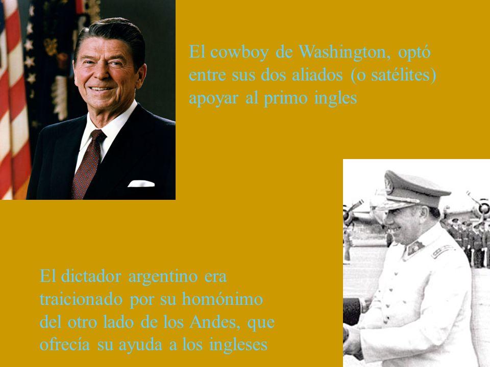 El cowboy de Washington, optó entre sus dos aliados (o satélites) apoyar al primo ingles El dictador argentino era traicionado por su homónimo del otr