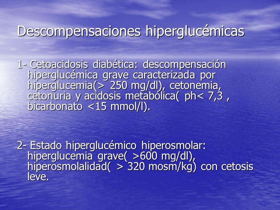 Descompensaciones hiperglucémicas 1- Cetoacidosis diabética: descompensación hiperglucémica grave caracterizada por hiperglucemia(> 250 mg/dl), cetone