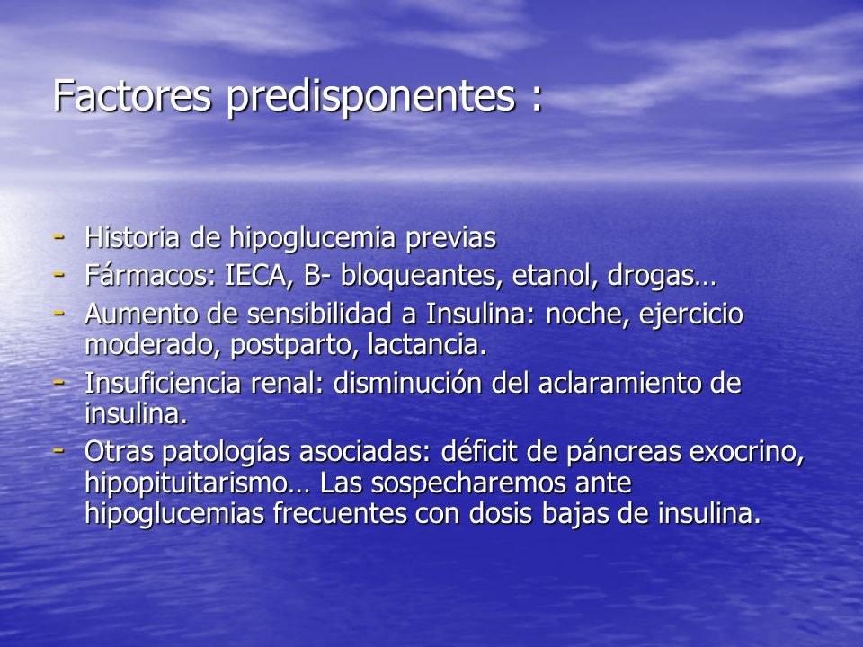 Factores predisponentes : - Historia de hipoglucemia previas - Fármacos: IECA, B- bloqueantes, etanol, drogas… - Aumento de sensibilidad a Insulina: n