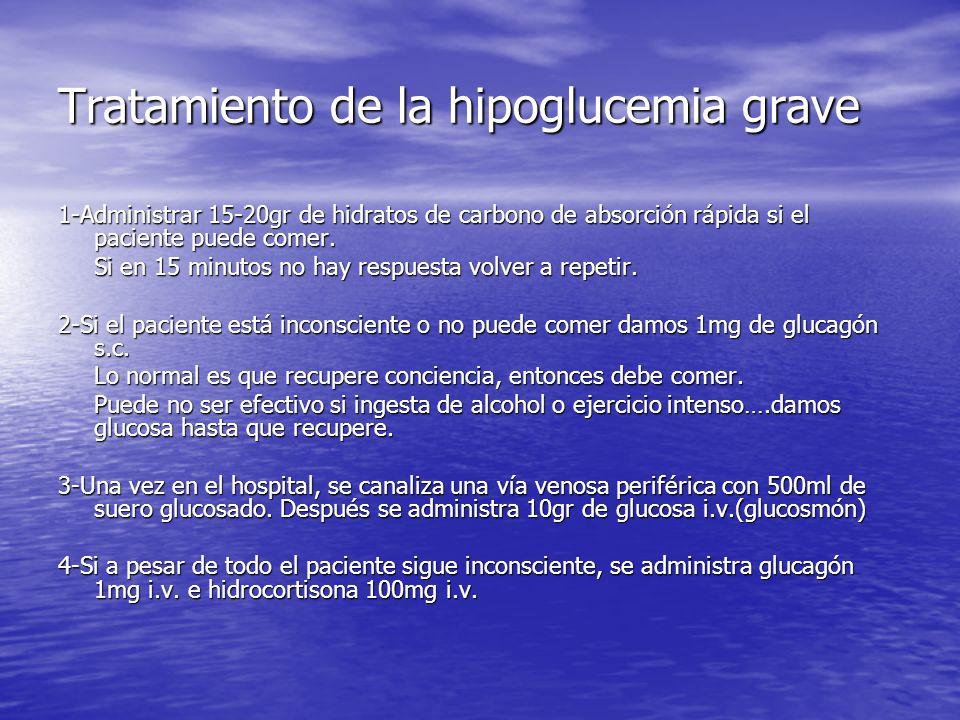 Tratamiento de la hipoglucemia grave 1-Administrar 15-20gr de hidratos de carbono de absorción rápida si el paciente puede comer. Si en 15 minutos no