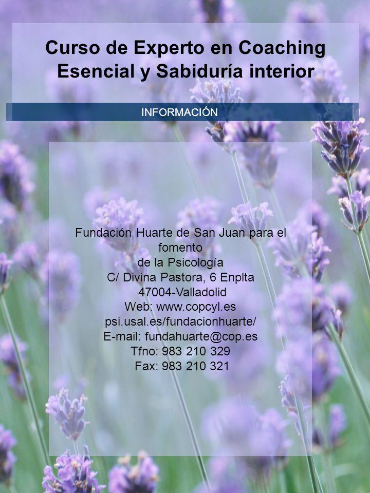 Curso de Experto en Coaching Esencial y Sabiduría interior Fundación Huarte de San Juan para el fomento de la Psicología C/ Divina Pastora, 6 Enplta 4