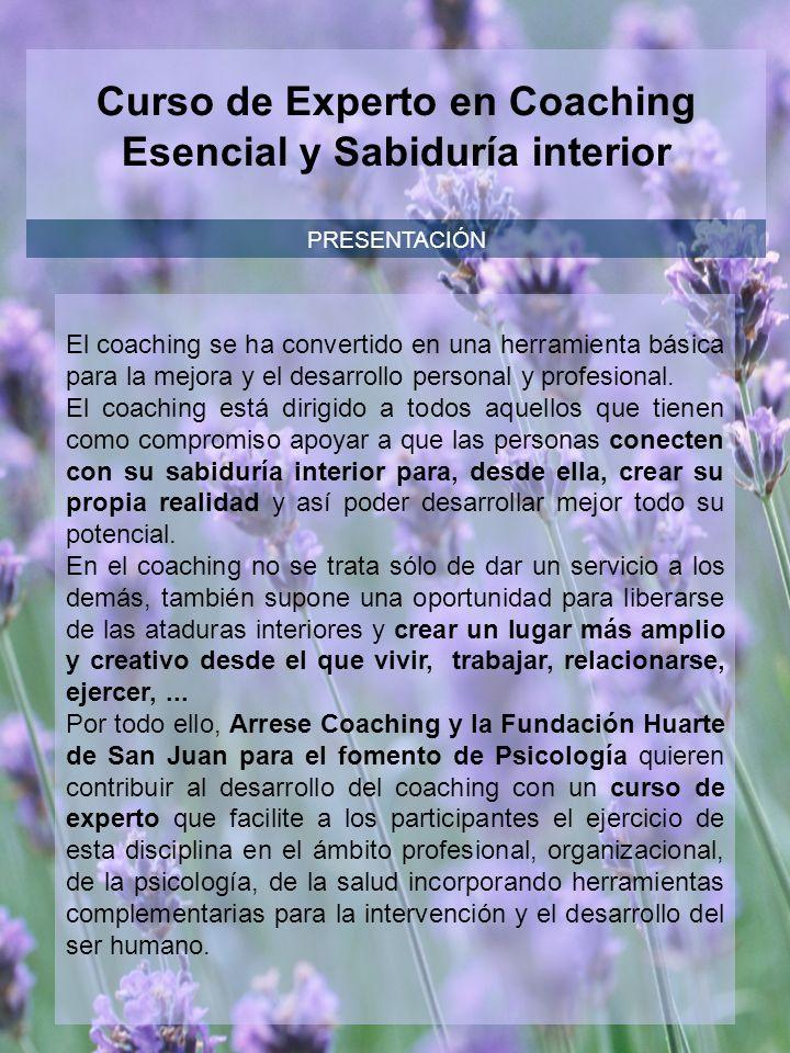Curso de Experto en Coaching Esencial y Sabiduría interior PRESENTACIÓN El coaching se ha convertido en una herramienta básica para la mejora y el des
