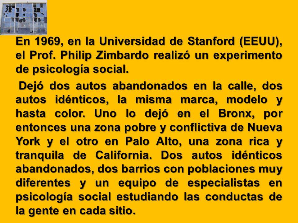 En 1969, en la Universidad de Stanford (EEUU), el Prof. Philip Zimbardo realizó un experimento de psicología social. Dejó dos autos abandonados en la