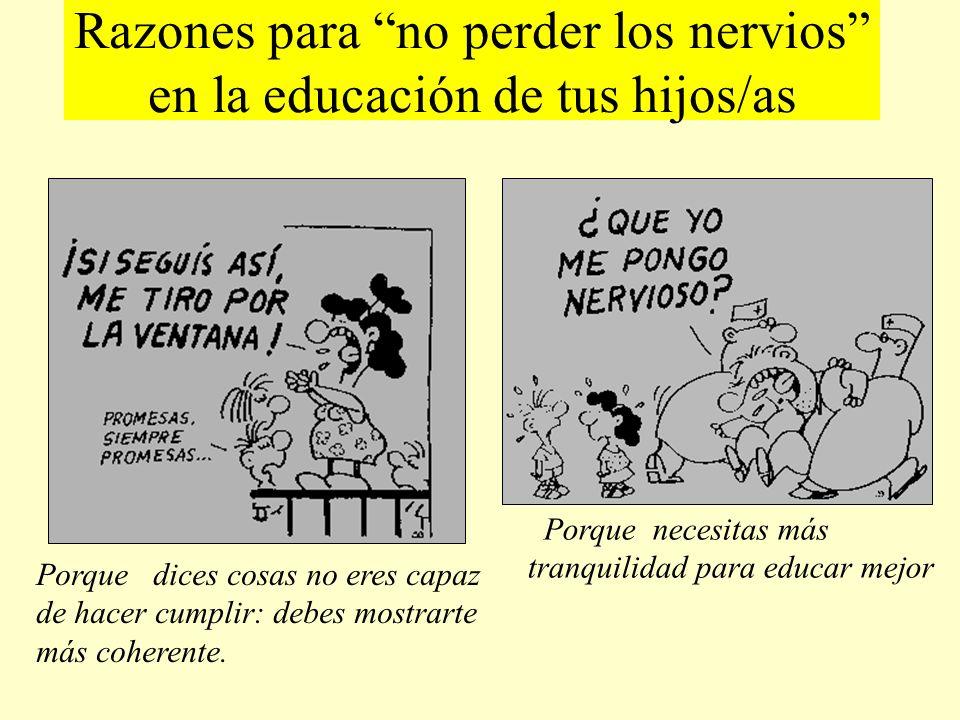Razones para no perder los nervios en la educación de tus hijos/as Porque dices cosas no eres capaz de hacer cumplir: debes mostrarte más coherente. P