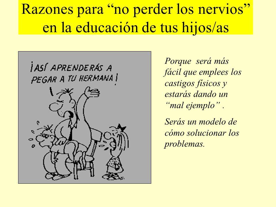 Razones para no perder los nervios en la educación de tus hijos/as Porque será más fácil que emplees los castigos físicos y estarás dando un mal ejemp