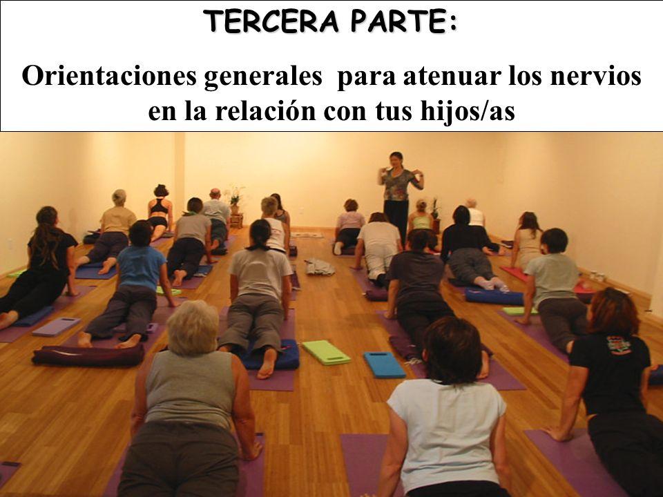 TERCERA PARTE: Orientaciones generales para atenuar los nervios en la relación con tus hijos/as