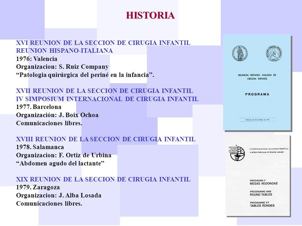 HISTORIA XVI REUNION DE LA SECCION DE CIRUGIA INFANTIL REUNION HISPANO-ITALIANA 1976: Valencia Organizacion: S. Ruiz Company Patologia quirúrgica del