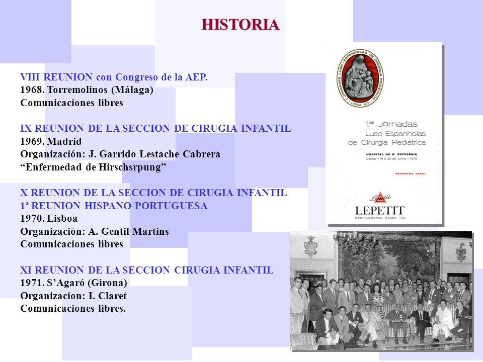HISTORIA VIII REUNION con Congreso de la AEP. 1968. Torremolinos (Málaga) Comunicaciones libres IX REUNION DE LA SECCION DE CIRUGIA INFANTIL 1969. Mad