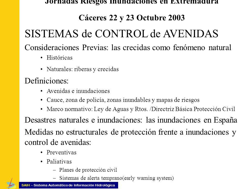Jornadas Riesgos Inundaciones en Extremadura Cáceres 22 y 23 Octubre 2003 SISTEMAS de CONTROL de AVENIDAS Consideraciones Previas: las crecidas como f