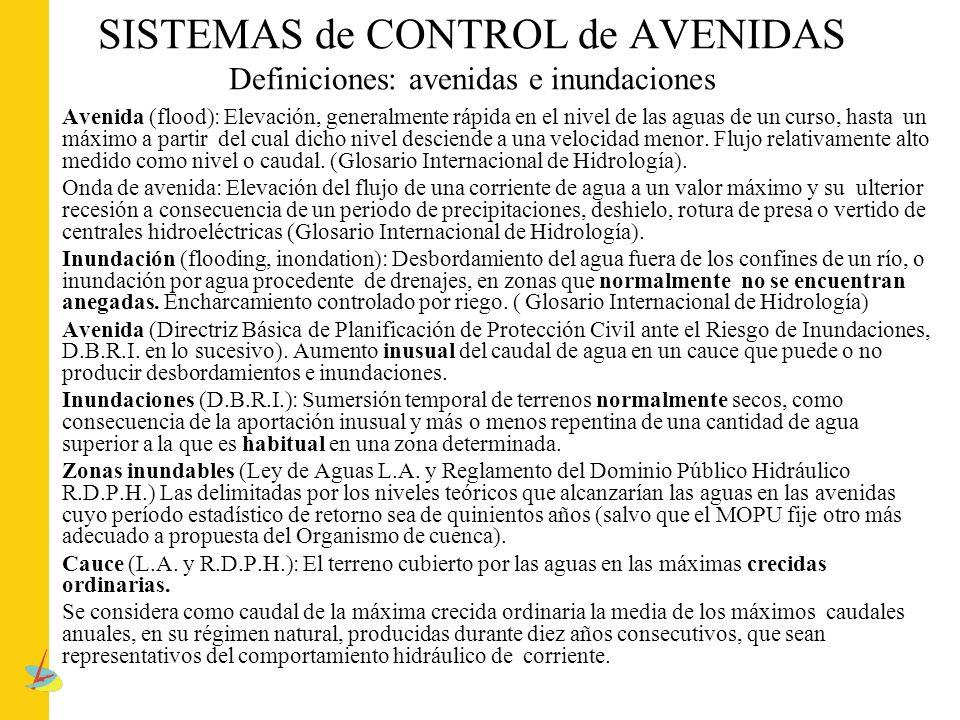 SISTEMAS de CONTROL de AVENIDAS Definiciones: avenidas e inundaciones Avenida (flood): Elevación, generalmente rápida en el nivel de las aguas de un c