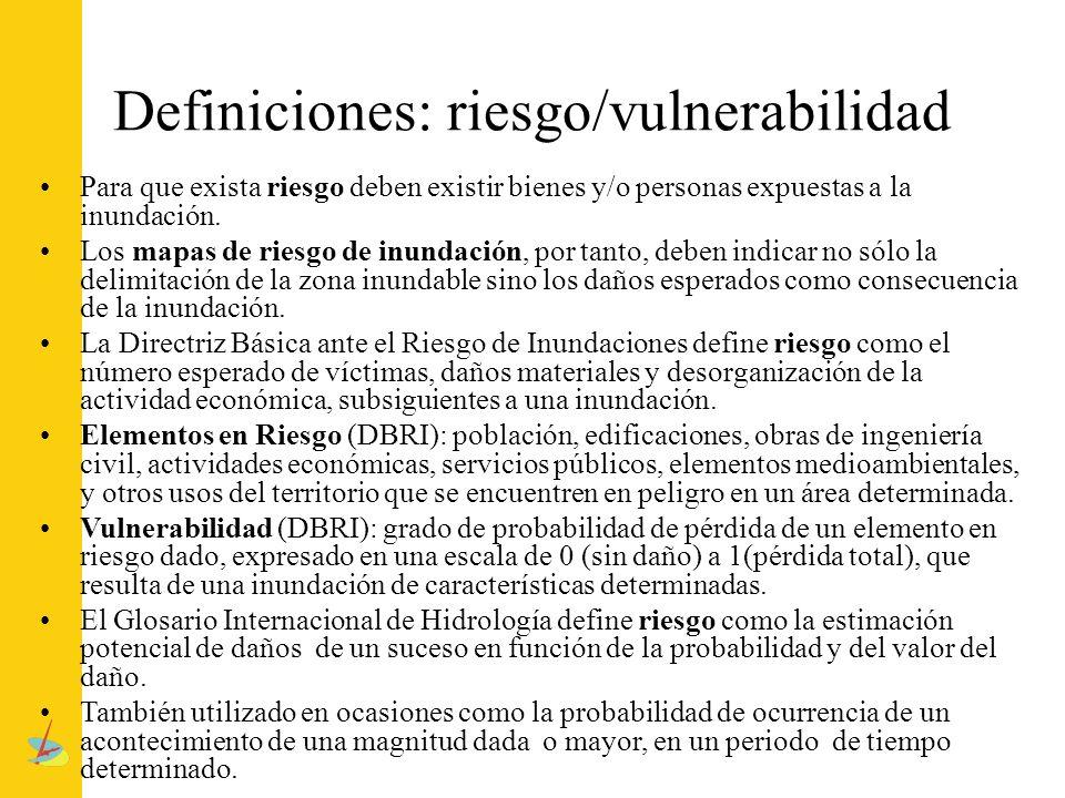 Definiciones: riesgo/vulnerabilidad Para que exista riesgo deben existir bienes y/o personas expuestas a la inundación. Los mapas de riesgo de inundac