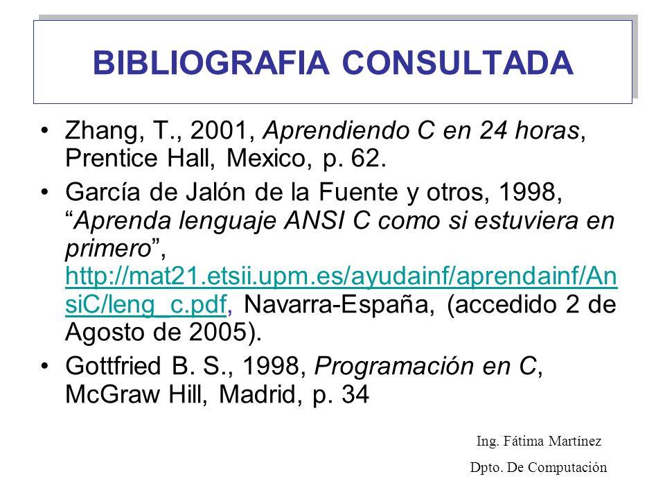 BIBLIOGRAFIA CONSULTADA Zhang, T., 2001, Aprendiendo C en 24 horas, Prentice Hall, Mexico, p. 62. García de Jalón de la Fuente y otros, 1998,Aprenda l