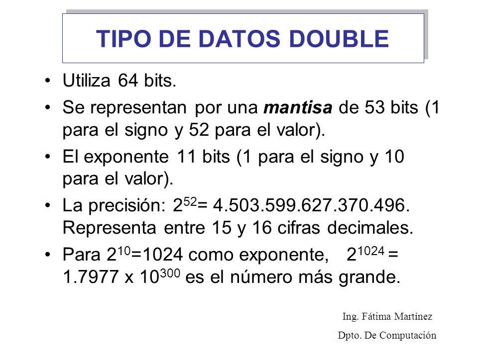 TIPO DE DATOS DOUBLE Utiliza 64 bits. Se representan por una mantisa de 53 bits (1 para el signo y 52 para el valor). El exponente 11 bits (1 para el