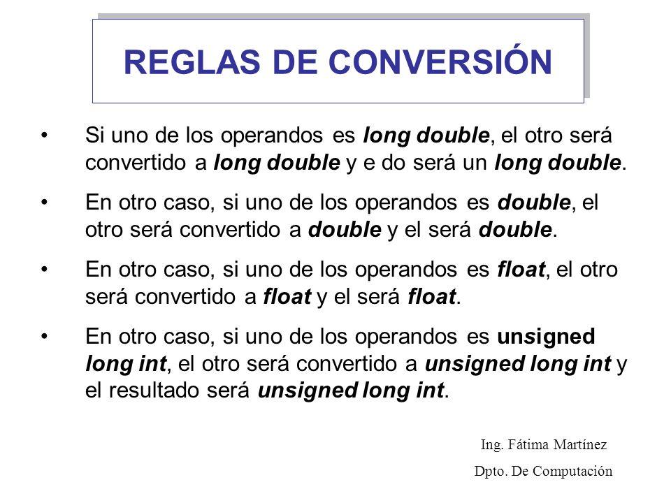 REGLAS DE CONVERSIÓN Si uno de los operandos es long double, el otro será convertido a long double y e do será un long double. En otro caso, si uno de