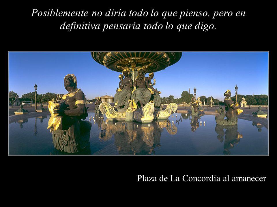Plaza de La Concordia Si por un instante Dios se olvidara de que soy una marioneta de trapo y me regalara un trozo de vida, aprovecharía ese tiempo lo