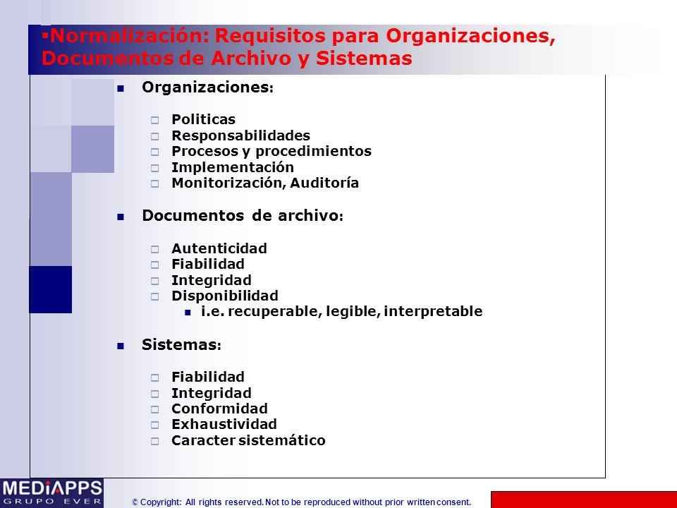 © Copyright: All rights reserved. Not to be reproduced without prior written consent. Normalización: Requisitos para Organizaciones, Documentos de Arc