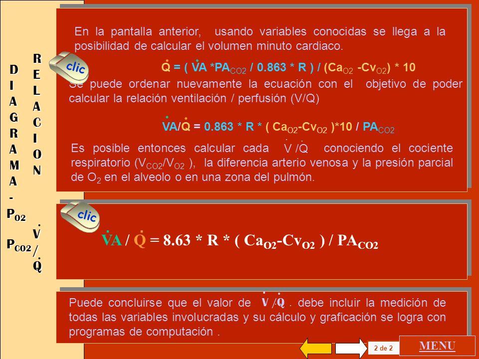 1 de 2 DIAGRAMADIAGRAMA--DIAGRAMADIAGRAMA--- P O2 P CO2 clic V O2 = VA / PA CO2 / 0.863 * R.. VA = 0.863 *V O2 * R / PA CO2... Q l/min = V O2 cc/l / (