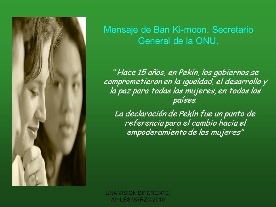 UNA VISION DIFERENTE.AVILÉS MARZO 2010 Mensaje de Ban Ki-moon.