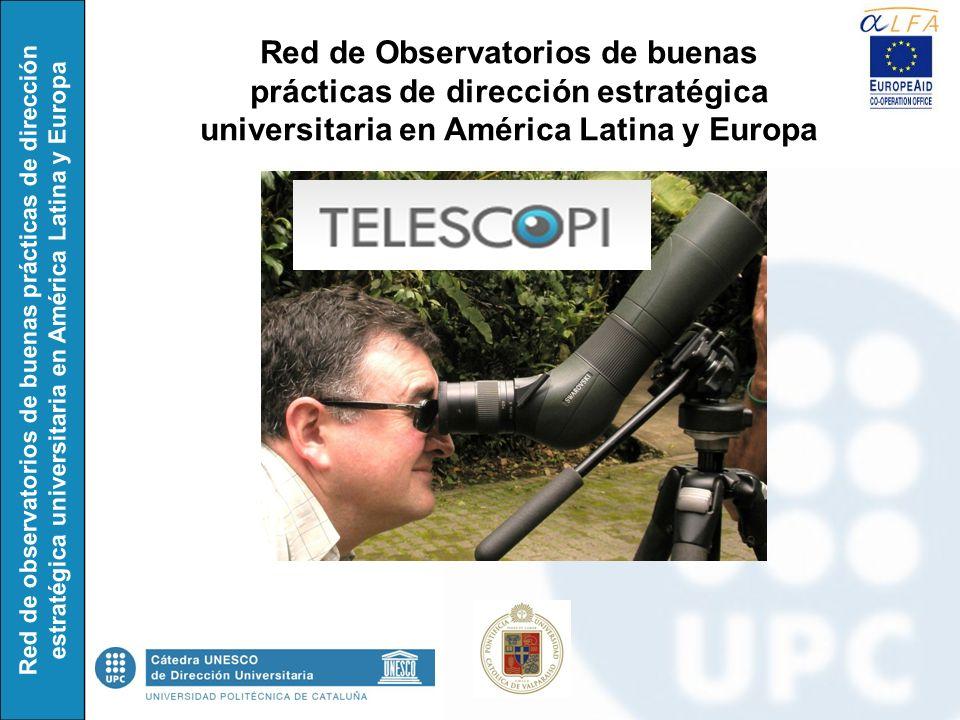 Red de observatorios de buenas prácticas de dirección estratégica universitaria en América Latina y Europa Red de Observatorios de buenas prácticas de dirección estratégica universitaria en América Latina y Europa TELESCOPIO