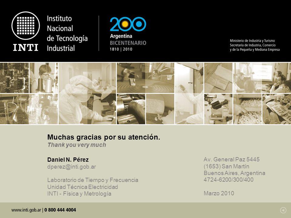 Av. General Paz 5445 (1653) San Martín Buenos Aires, Argentina 4724-6200/300/400 Marzo 2010 Muchas gracias por su atención. Thank you very much Daniel