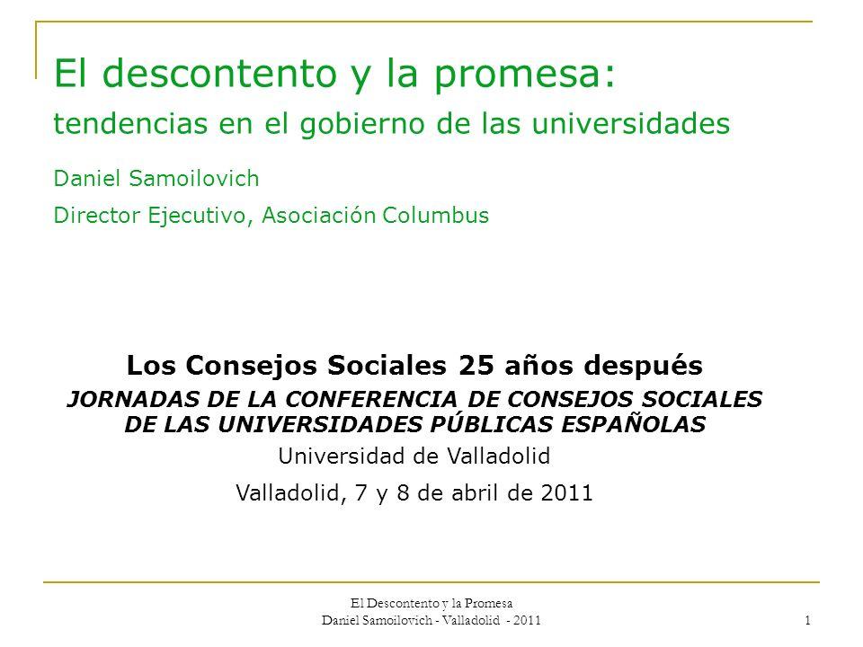 El Descontento y la Promesa Daniel Samoilovich - Valladolid - 2011 1 El descontento y la promesa: tendencias en el gobierno de las universidades Danie
