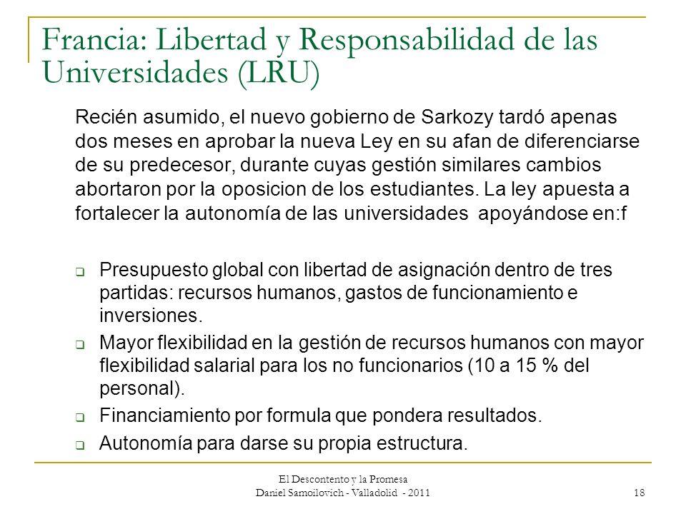 El Descontento y la Promesa Daniel Samoilovich - Valladolid - 2011 18 Francia: Libertad y Responsabilidad de las Universidades (LRU) Recién asumido, e