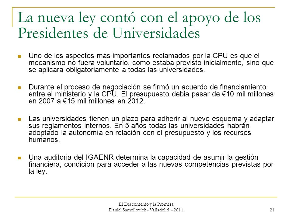 El Descontento y la Promesa Daniel Samoilovich - Valladolid - 2011 21 La nueva ley contó con el apoyo de los Presidentes de Universidades Uno de los a