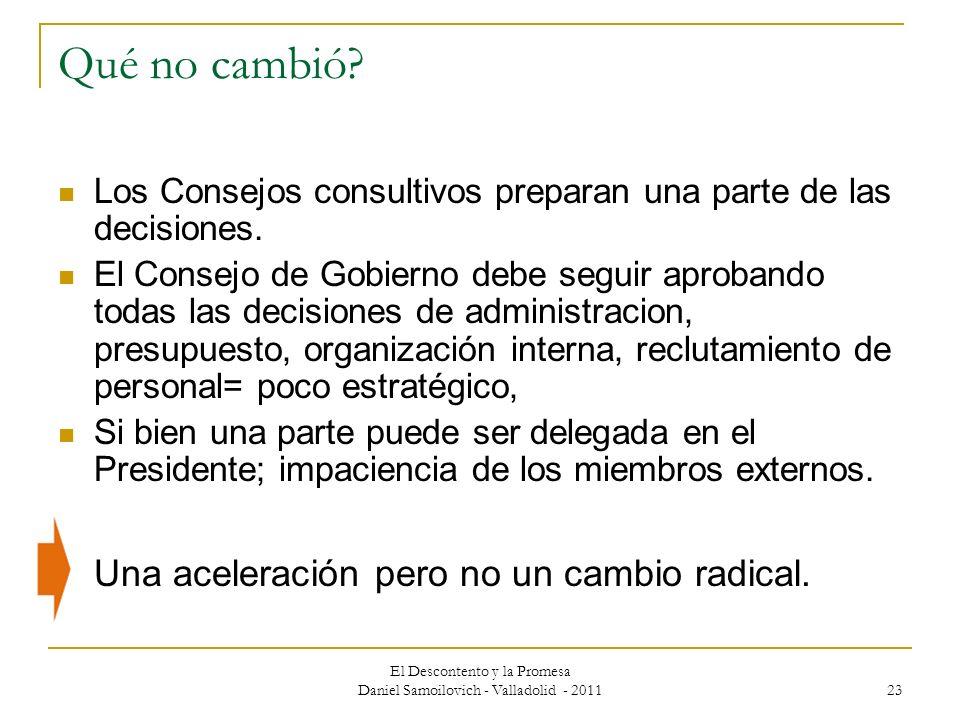 El Descontento y la Promesa Daniel Samoilovich - Valladolid - 2011 23 Qué no cambió? Los Consejos consultivos preparan una parte de las decisiones. El