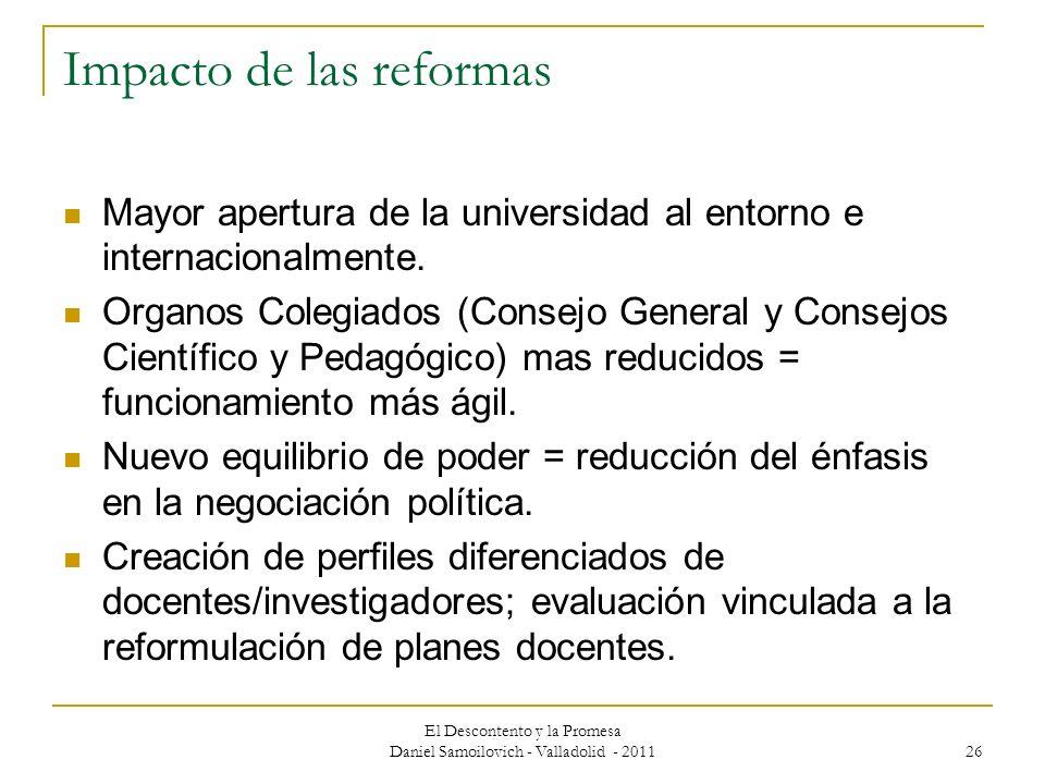 El Descontento y la Promesa Daniel Samoilovich - Valladolid - 2011 26 Impacto de las reformas Mayor apertura de la universidad al entorno e internacio