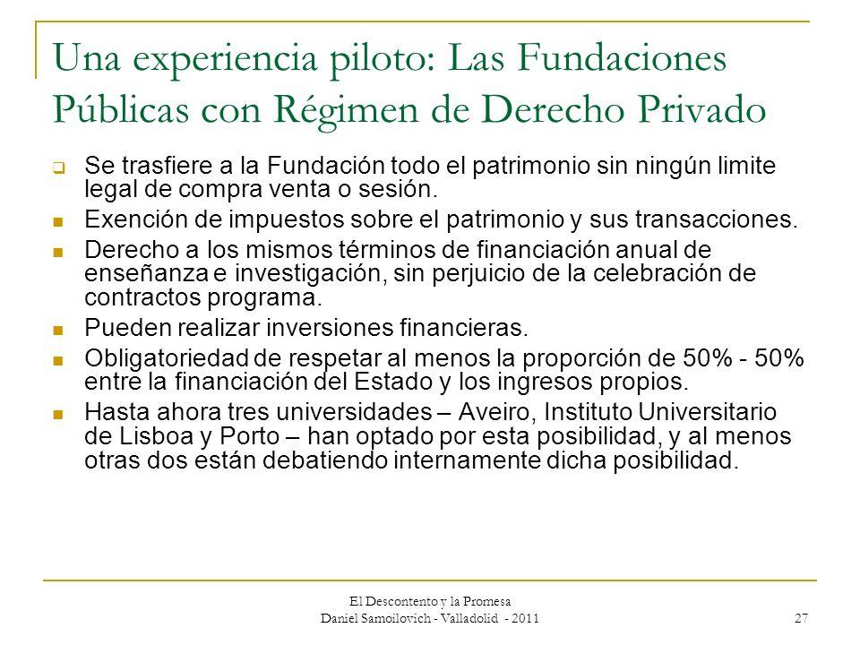 El Descontento y la Promesa Daniel Samoilovich - Valladolid - 2011 27 Una experiencia piloto: Las Fundaciones Públicas con Régimen de Derecho Privado
