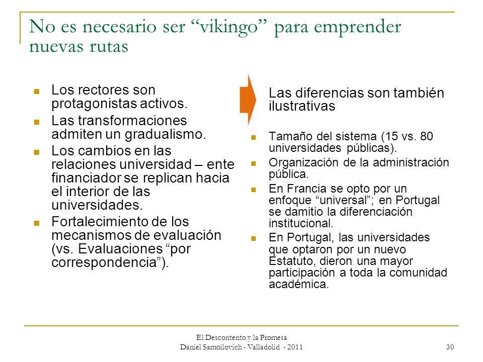 El Descontento y la Promesa Daniel Samoilovich - Valladolid - 2011 30 No es necesario ser vikingo para emprender nuevas rutas Los rectores son protago