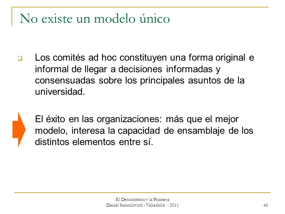 El Descontento y la Promesa Daniel Samoilovich - Valladolid - 2011 46 No existe un modelo único Los comités ad hoc constituyen una forma original e in