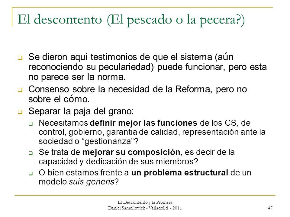 El Descontento y la Promesa Daniel Samoilovich - Valladolid - 2011 47 El descontento (El pescado o la pecera?) Se dieron aqui testimonios de que el si