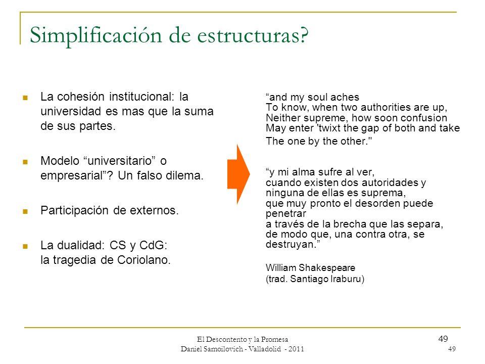 El Descontento y la Promesa Daniel Samoilovich - Valladolid - 2011 49 Simplificación de estructuras? La cohesión institucional: la universidad es mas
