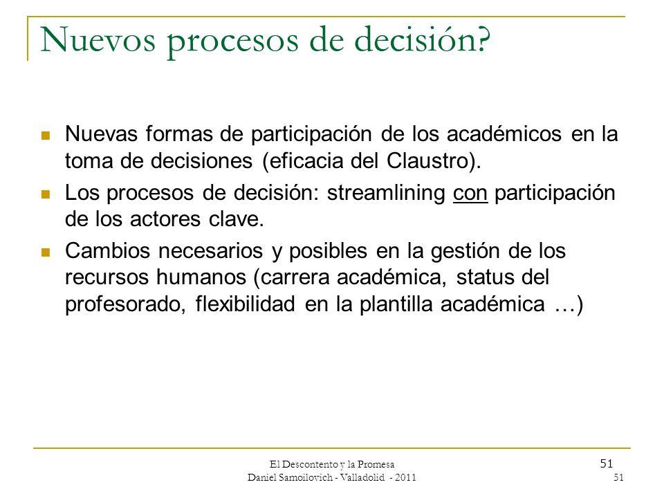 El Descontento y la Promesa Daniel Samoilovich - Valladolid - 2011 51 Nuevos procesos de decisión? Nuevas formas de participación de los académicos en