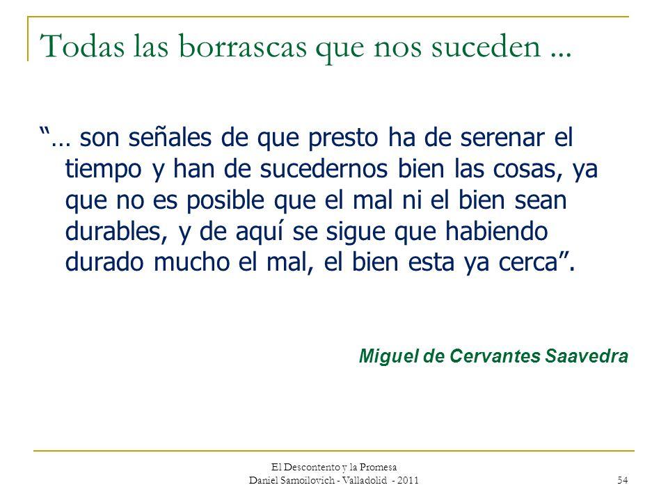 El Descontento y la Promesa Daniel Samoilovich - Valladolid - 2011 54 Todas las borrascas que nos suceden... … son señales de que presto ha de serenar