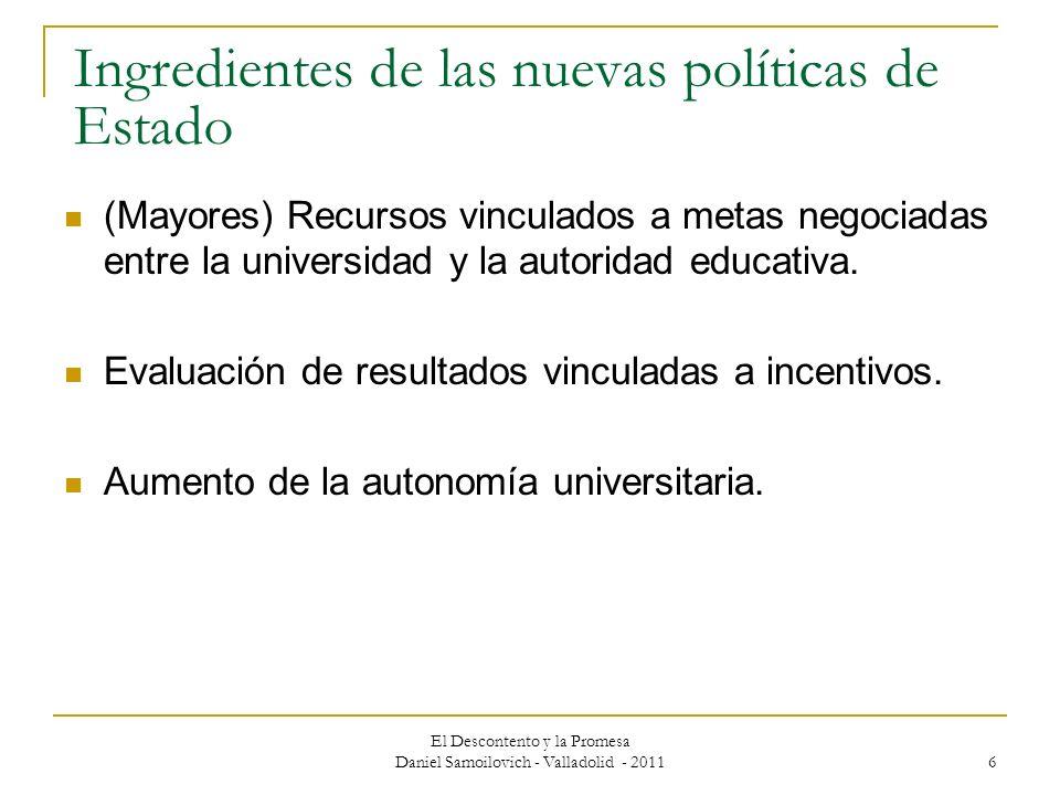 El Descontento y la Promesa Daniel Samoilovich - Valladolid - 2011 6 Ingredientes de las nuevas políticas de Estado (Mayores) Recursos vinculados a me