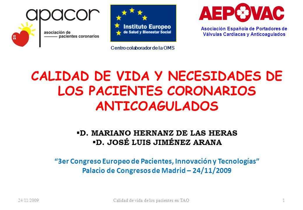 24/11/2009Calidad de vida de los pacientes en TAO1 Asociación Española de Portadores de Válvulas Cardiacas y Anticoagulados Centro colaborador de la OMS CALIDAD DE VIDA Y NECESIDADES DE LOS PACIENTES CORONARIOS ANTICOAGULADOS D.