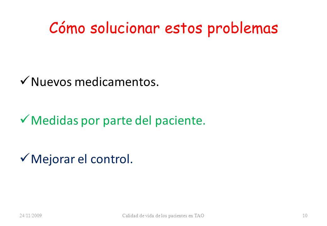 Cómo solucionar estos problemas Nuevos medicamentos. Medidas por parte del paciente. Mejorar el control. 24/11/2009Calidad de vida de los pacientes en