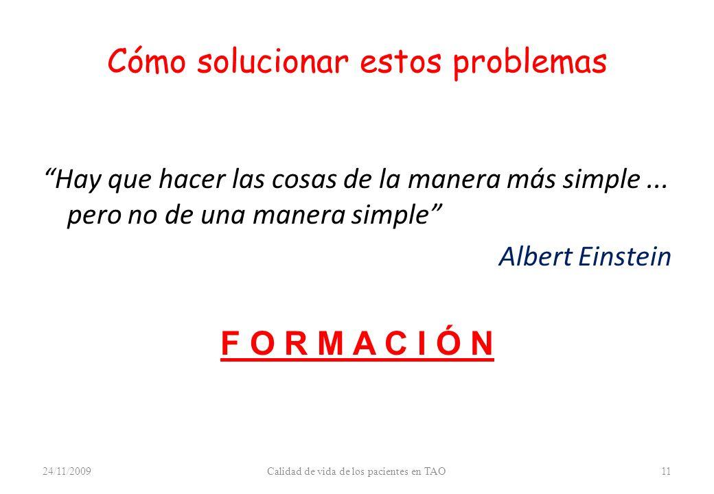Cómo solucionar estos problemas Hay que hacer las cosas de la manera más simple... pero no de una manera simple Albert Einstein F O R M A C I Ó N 24/1